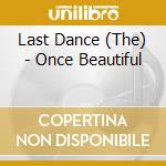 ONCE BEAUTIFUL                            cd musicale di The Last dance
