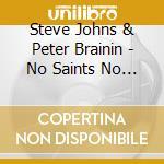 No saints no sinners cd musicale di Steve johns & peter