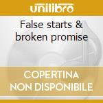 False starts & broken promise cd musicale