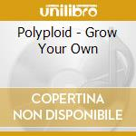 Grow your own cd musicale di Polyrock