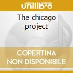 The chicago project cd musicale di Roberts Metana