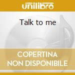 Talk to me cd musicale