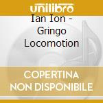 Gringo locomotion cd musicale di Ian Ion