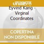 VIRGINAL COORDINATES                      cd musicale di Kang Eyvind
