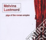 PIGS OF THE ROMAN EMPIRE                  cd musicale di MELVINS/LUSTMORD