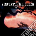 VINCENT AND MR. GREEN                     cd musicale di VINCENT & MR. GREEN