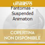 SUSPENDED ANIMATION                       cd musicale di FANTOMAS