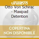 MaxiPad Detention cd musicale di VON SCHIRAC OTTO
