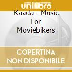 music for moviebikers cd musicale di KAADA