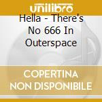 There's No 666 In OuterSpace cd musicale di HELLA