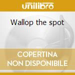 Wallop the spot cd musicale di Four men & a dog