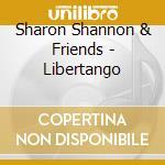 Sharon Shannon & Friends - Libertango cd musicale di Shannon Sharon