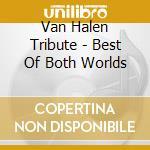 VAN HALEN TRIBUTE - BEST OF BOTH WORLDS   cd musicale di Artisti Vari