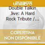 DOUBLE TALKIN JIVE: A HARD ROCK TRIBUTE   cd musicale di Artisti Vari