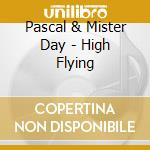 High flying cd musicale di Pascal & mister day