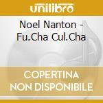 Noel Nanton - Fu.Cha Cul.Cha cd musicale