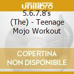 5,6,7,8's - Teenage Mojo Workout cd musicale di 5 6 7 8's