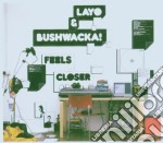Layo & Bushwacka - Feels Closer cd musicale di LAYO & BUSHWACKA!