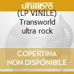 (LP VINILE) Transworld ultra rock lp vinile di ELECTRIC EEL SHOCK