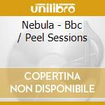 BBC / Peel Sessions cd musicale di NEBULA