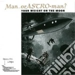Your weight on the moon cd musicale di Man or astroman?