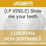 (LP VINILE) Show me your teeth lp vinile di YEAR LONG DISASTER