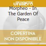 Morpheo - In The Garden Of Peace cd musicale di Morpheo