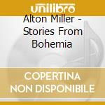 Stories of bohemia cd musicale di Miller Alton