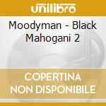 Moodyman - Black Mahogani 2 cd musicale