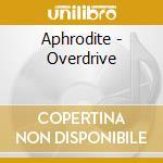 Overdrive cd musicale di Aphrodite