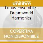 Dreamworld harmonics cd musicale di Ensemble Tonus