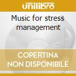 Music for stress management cd musicale di G.e. Evans