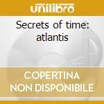 Secrets of time: atlantis cd musicale di Zoralkia