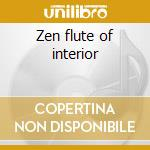 Zen flute of interior cd musicale di Schawkie Roth