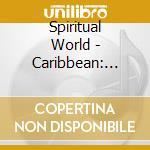Spiritual World - Caribbean: Kingston To Barbados cd musicale di World Spiritual