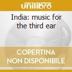 India: music for the third ear cd musicale di World Spiritual