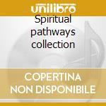 Spiritual pathways collection cd musicale di Artisti Vari