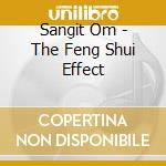 Sangit Om - The Feng Shui Effect cd musicale di Om Sangit