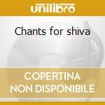 Chants for shiva cd musicale di Artisti Vari