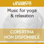 Music for yoga & relaxation cd musicale di David Sun