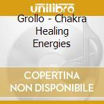 CHAKRA HEALING ENERGIES cd musicale di Alberto Grollo