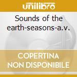 Sounds of the earth-seasons-a.v. cd musicale di ARTISTI VARI