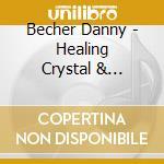 Healing crystal & tibetan bowls cd musicale di Danny Becher