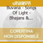 Songs of light - bhajans & mantras cd musicale di Buvana