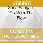 Go with the flow cd musicale di Guna Sangah