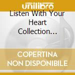 Listen with your heart collection vol. 2 cd musicale di Artisti Vari