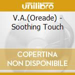 Soothing touch a.v. 08 cd musicale di ARTISTI VARI