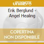 Angel healing cd musicale di Erik Berglund