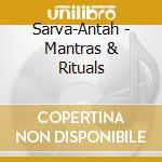 MANTRAS & RITUALS                         cd musicale di SARVA-ANTAH