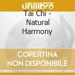 TAI CHI - NATURAL HARMONY                 cd musicale di CAPITANATA